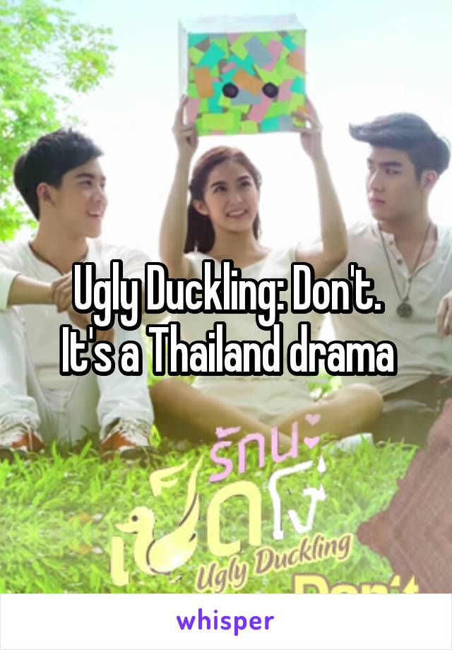 Ugly Duckling: Don't  It's a Thailand drama