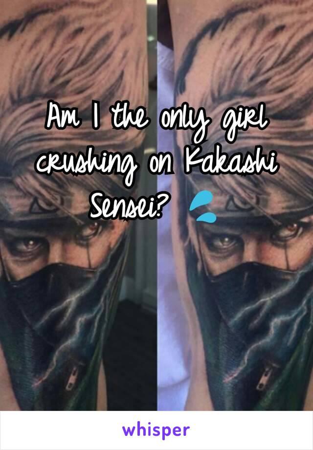 Am I the only girl crushing on Kakashi Sensei? 💦