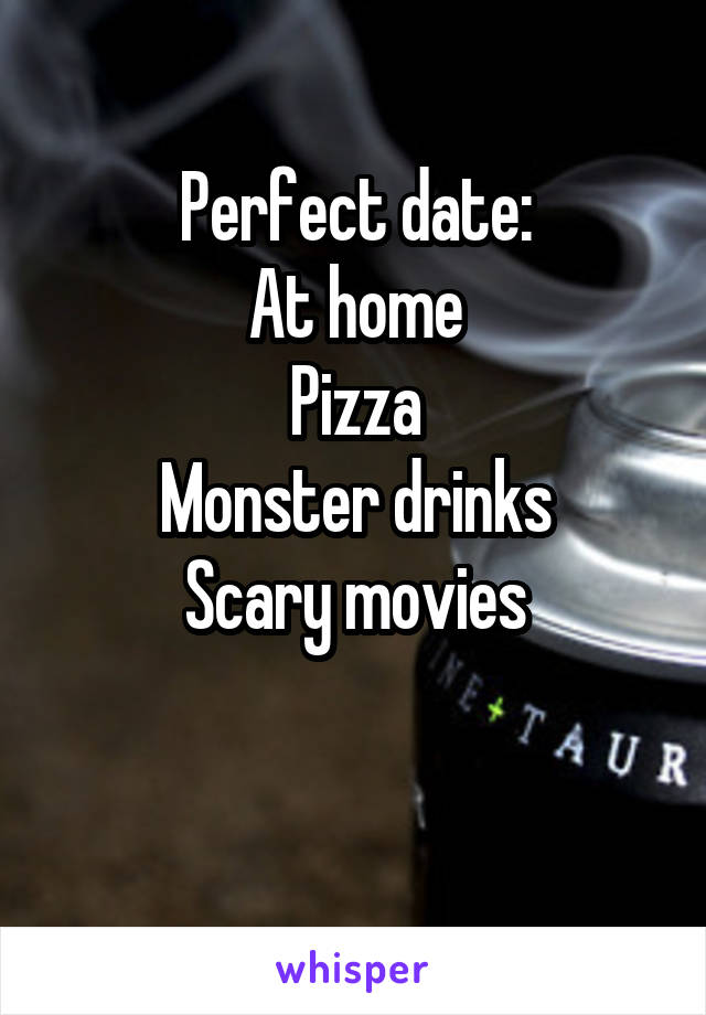 Perfect date: At home Pizza Monster drinks Scary movies