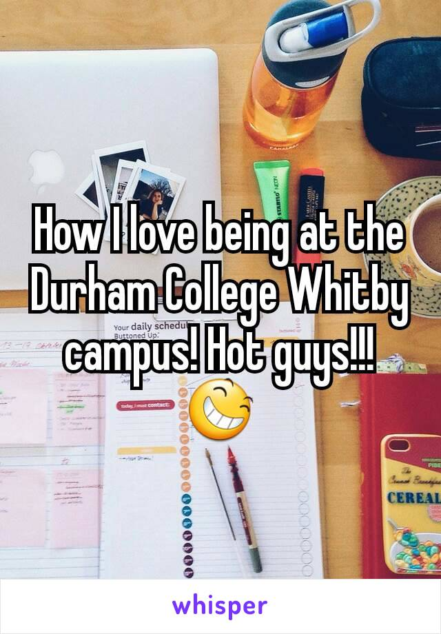 How I love being at the Durham College Whitby campus! Hot guys!!! 😆