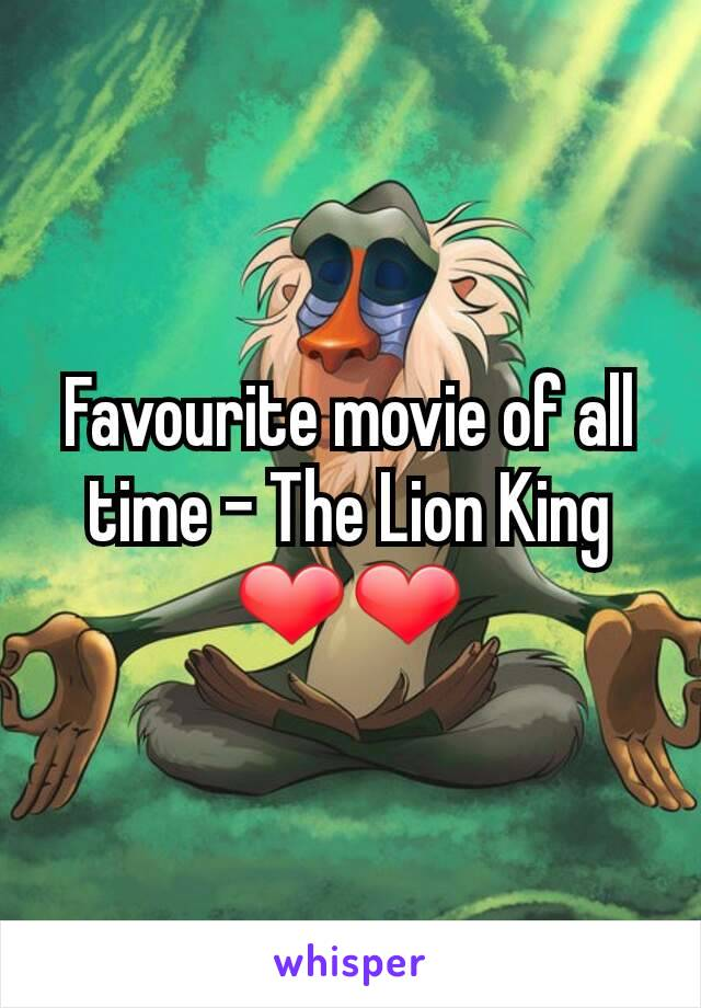 Favourite movie of all time - The Lion King ❤❤
