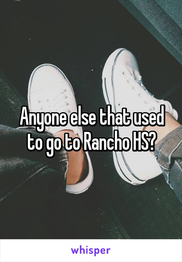 Anyone else that used to go to Rancho HS?