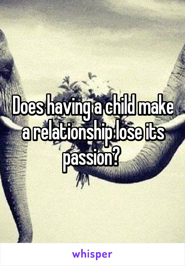 Does having a child make a relationship lose its passion?