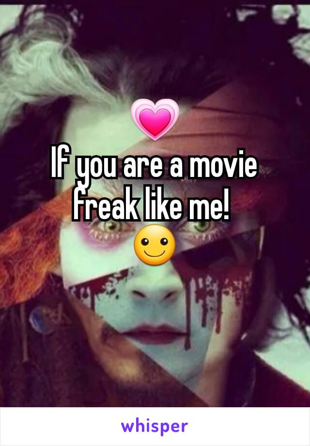 💗 If you are a movie freak like me!  ☺