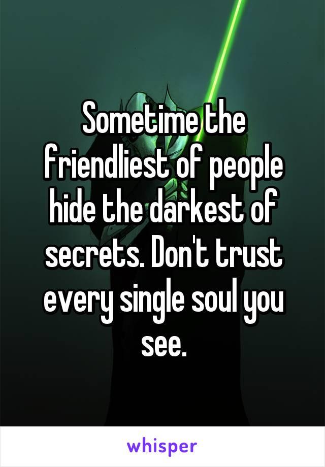 Sometime the friendliest of people hide the darkest of secrets. Don't trust every single soul you see.