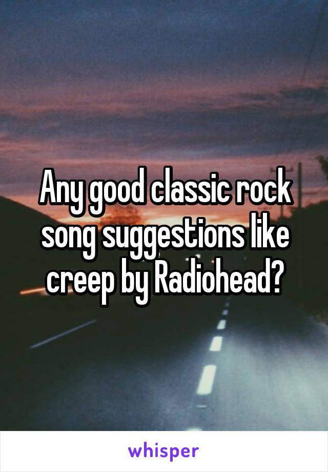 Any good classic rock song suggestions like creep by Radiohead?