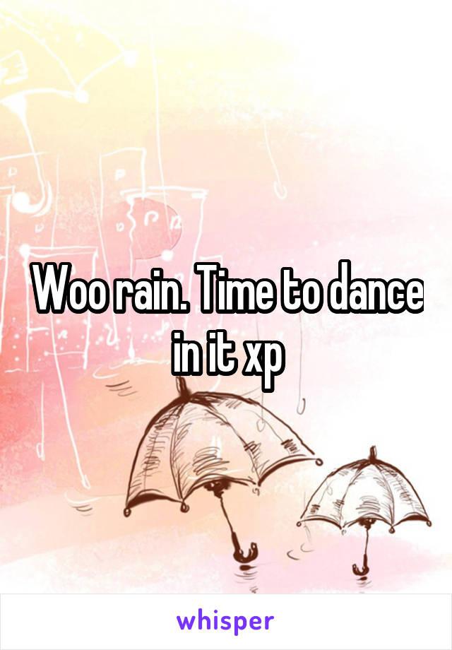 Woo rain. Time to dance in it xp