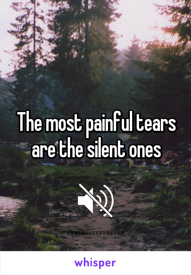 The most painful tears are the silent ones