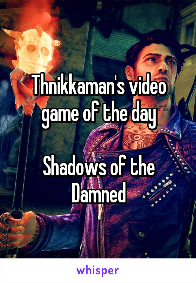 Thnikkaman's video game of the day  Shadows of the Damned