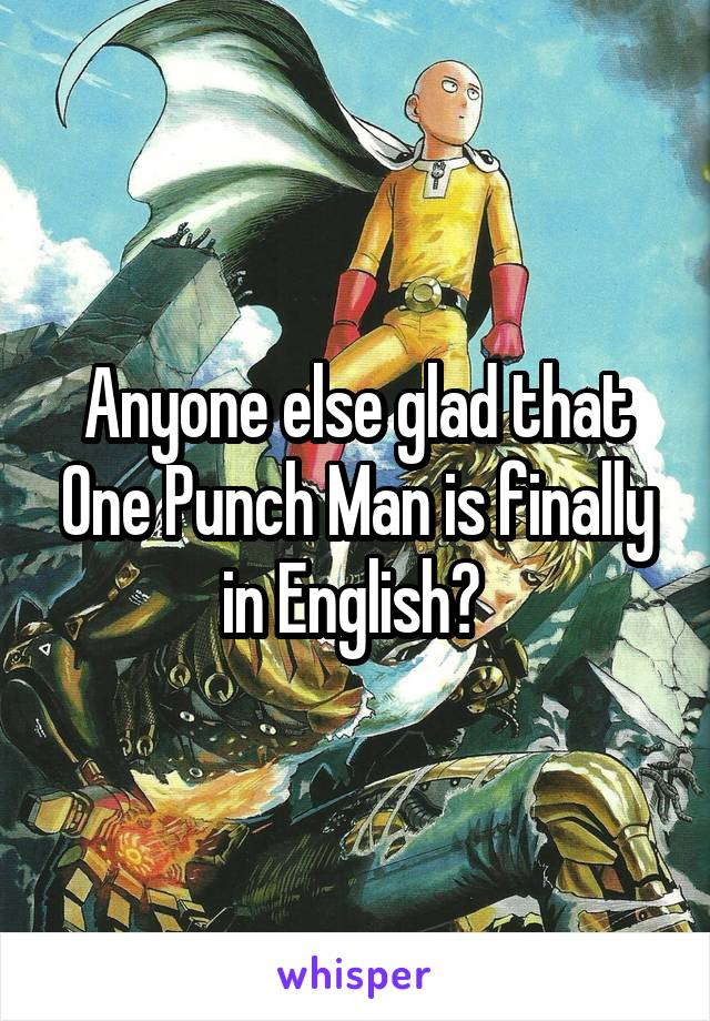Anyone else glad that One Punch Man is finally in English?