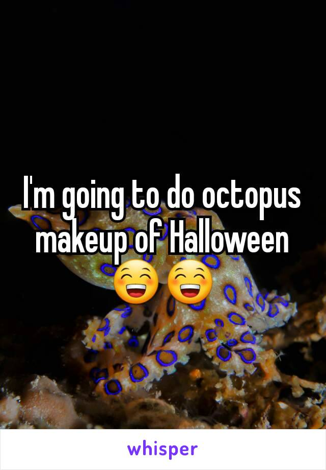 I'm going to do octopus makeup of Halloween 😁😁