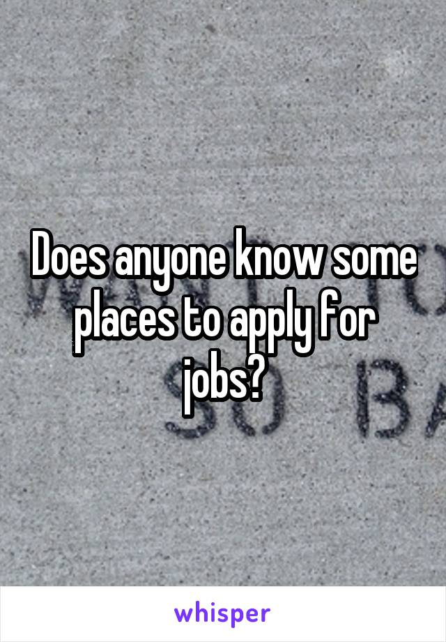 Does anyone know some places to apply for jobs?