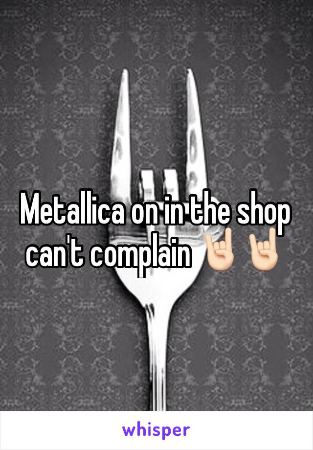 Metallica on in the shop can't complain 🤘🏻🤘🏻