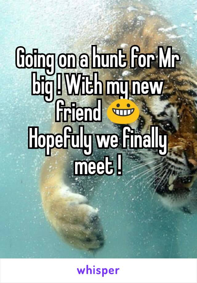 Going on a hunt for Mr big ! With my new friend 😀 Hopefuly we finally meet !