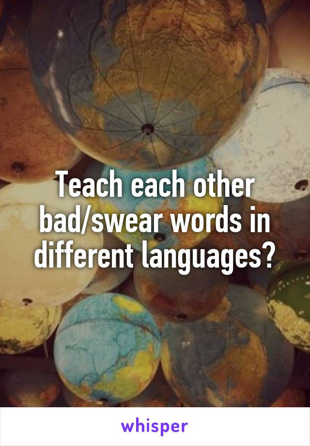 Teach each other bad/swear words in different languages?