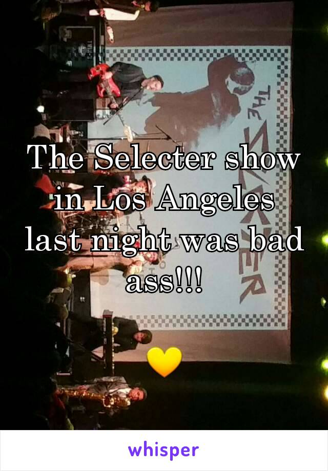 The Selecter show in Los Angeles last night was bad ass!!!  💛