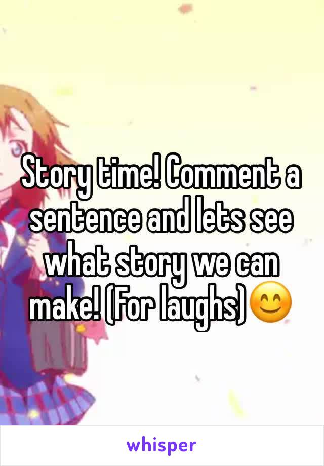 Story time! Comment a sentence and lets see what story we can make! (For laughs)😊