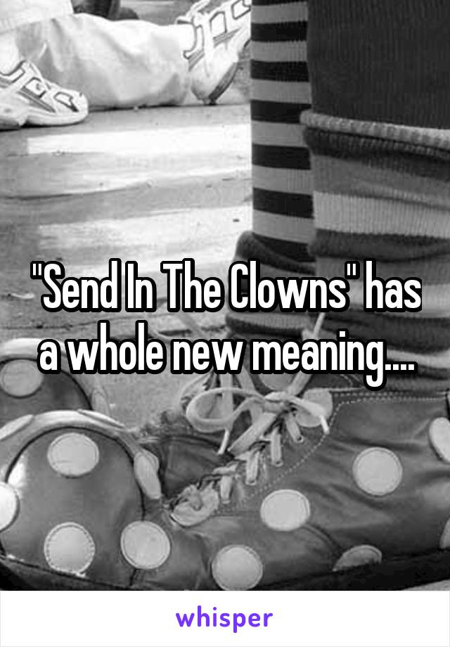 """""""Send In The Clowns"""" has a whole new meaning...."""