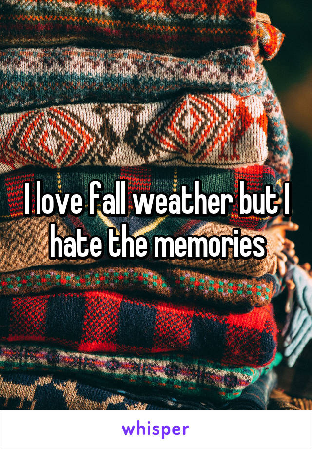 I love fall weather but I hate the memories