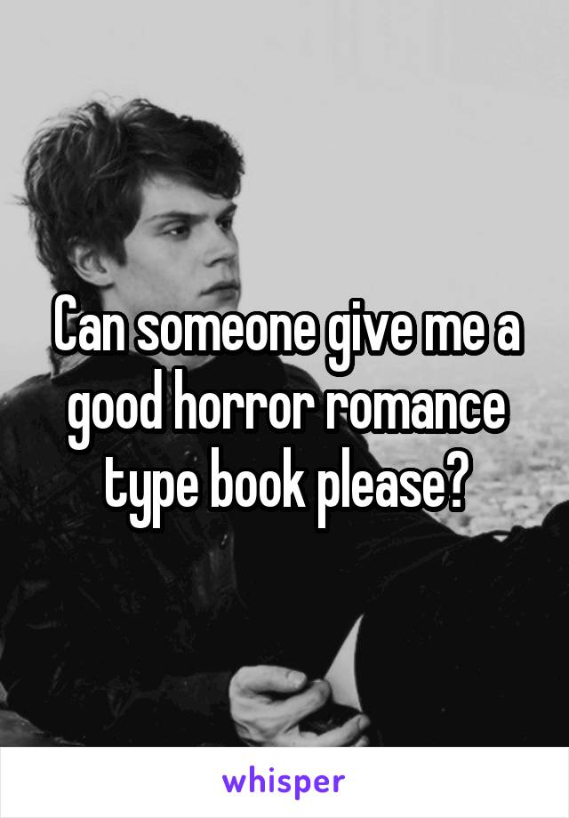 Can someone give me a good horror romance type book please?