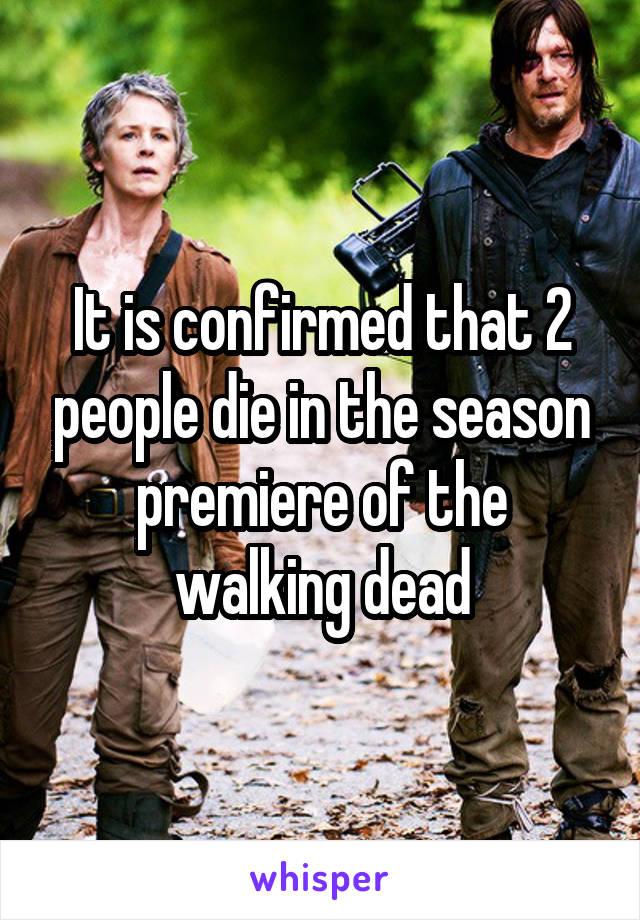 It is confirmed that 2 people die in the season premiere of the walking dead