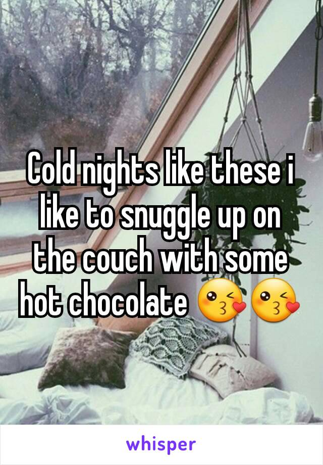Cold nights like these i like to snuggle up on the couch with some hot chocolate 😘😘