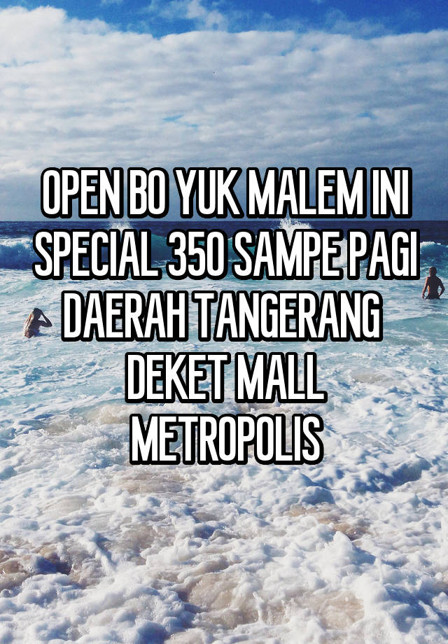 OPEN BO YUK MALEM INI SPECIAL 350 SAMPE PAGI DAERAH