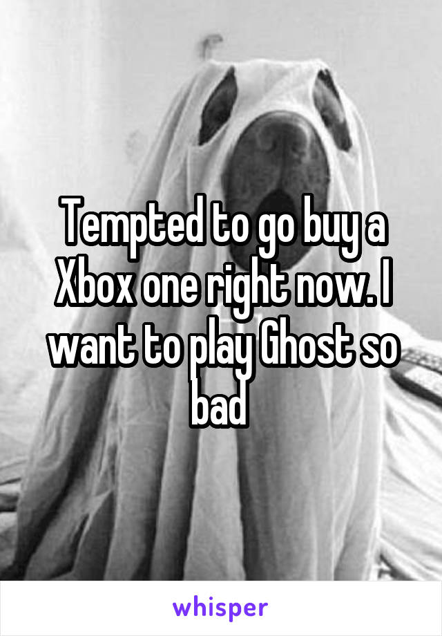 Tempted to go buy a Xbox one right now. I want to play Ghost so bad