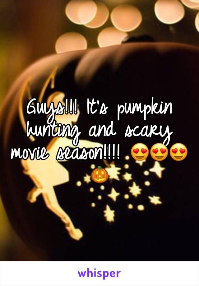 Guys!!! It's pumpkin hunting and scary movie season!!!! 😍😍😍🎃