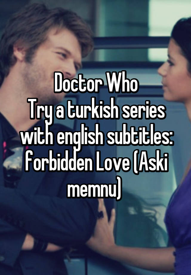 Doctor Who Try a turkish series with english subtitles