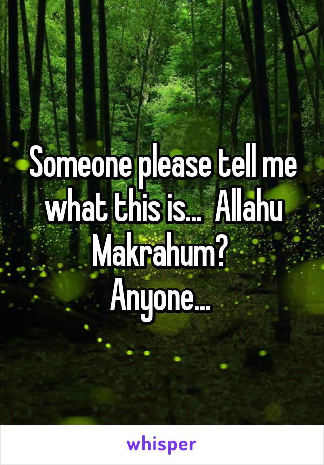 Someone please tell me what this is...  Allahu Makrahum?  Anyone...