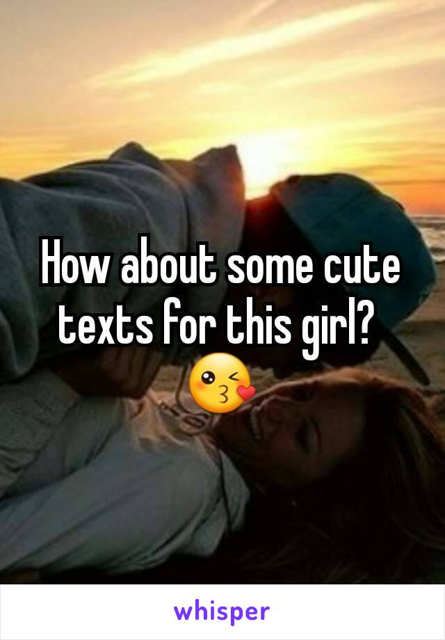 How about some cute texts for this girl?  😘