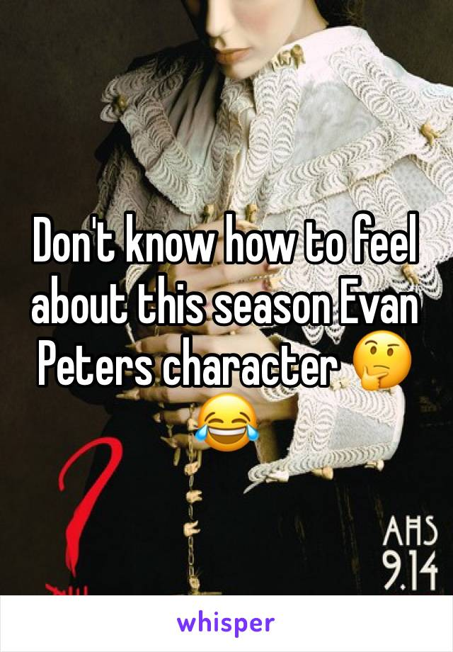 Don't know how to feel about this season Evan Peters character 🤔😂