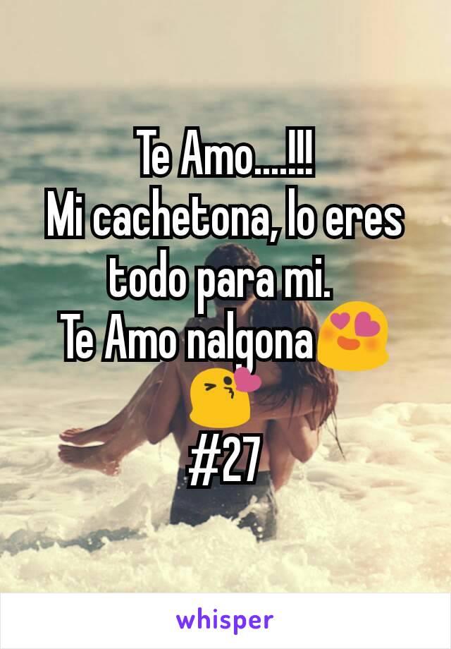 Te Amo....!!! Mi cachetona, lo eres todo para mi.  Te Amo nalgona😍😘 #27