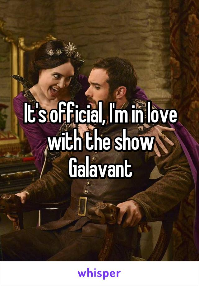 It's official, I'm in love with the show Galavant