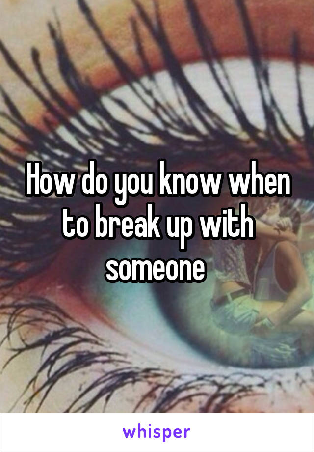 How do you know when to break up with someone