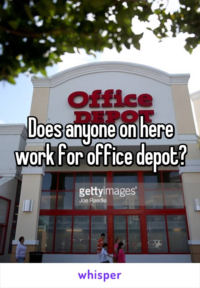 Does anyone on here work for office depot?