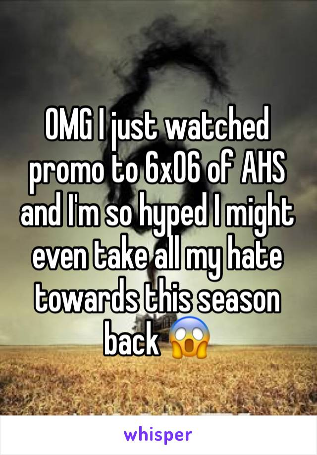 OMG I just watched promo to 6x06 of AHS and I'm so hyped I might even take all my hate towards this season back 😱