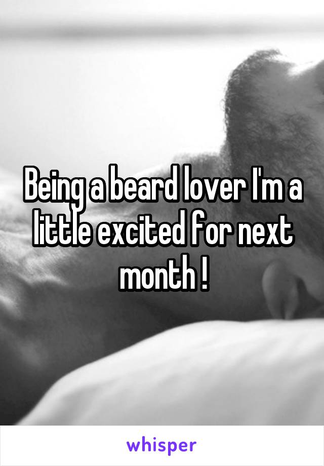 Being a beard lover I'm a little excited for next month !
