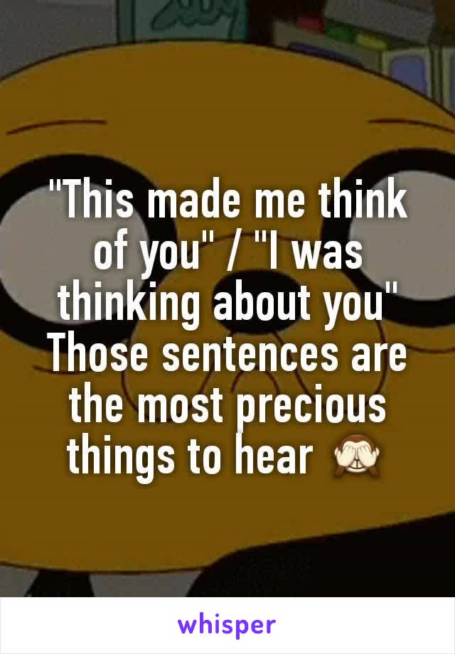 """""""This made me think of you"""" / """"I was thinking about you"""" Those sentences are the most precious things to hear 🙈"""