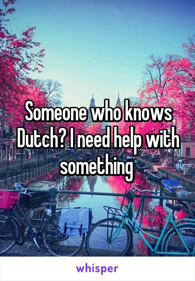 Someone who knows Dutch? I need help with something