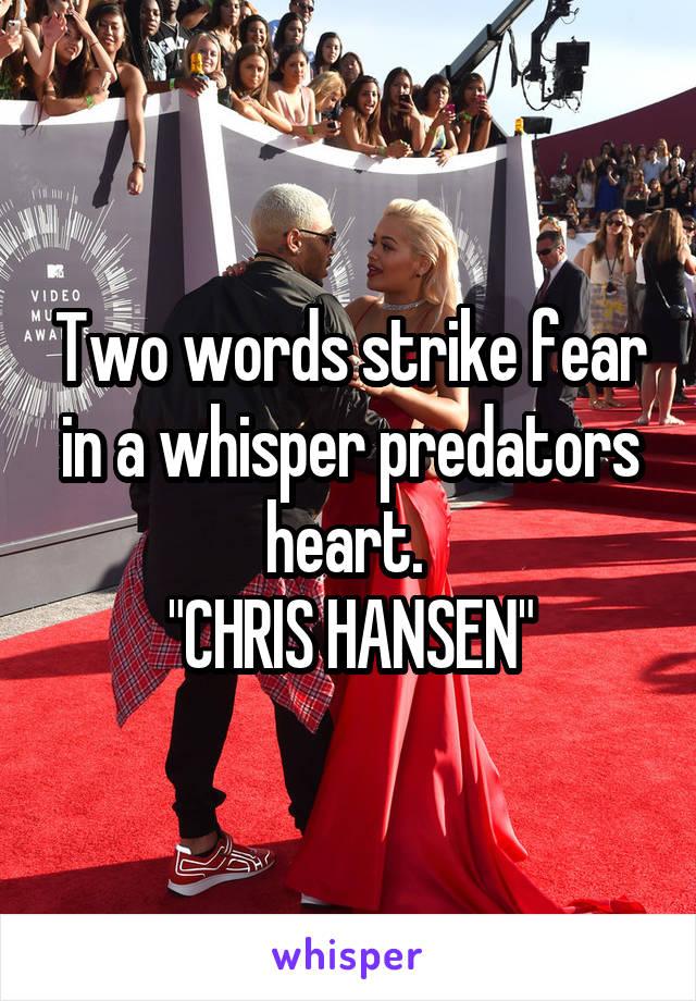 """Two words strike fear in a whisper predators heart.  """"CHRIS HANSEN"""""""