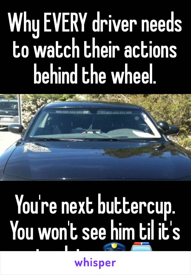 Why EVERY driver needs to watch their actions behind the wheel.     You're next buttercup. You won't see him til it's too late. 👮🚔