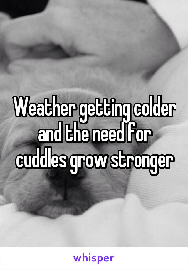 Weather getting colder and the need for cuddles grow stronger