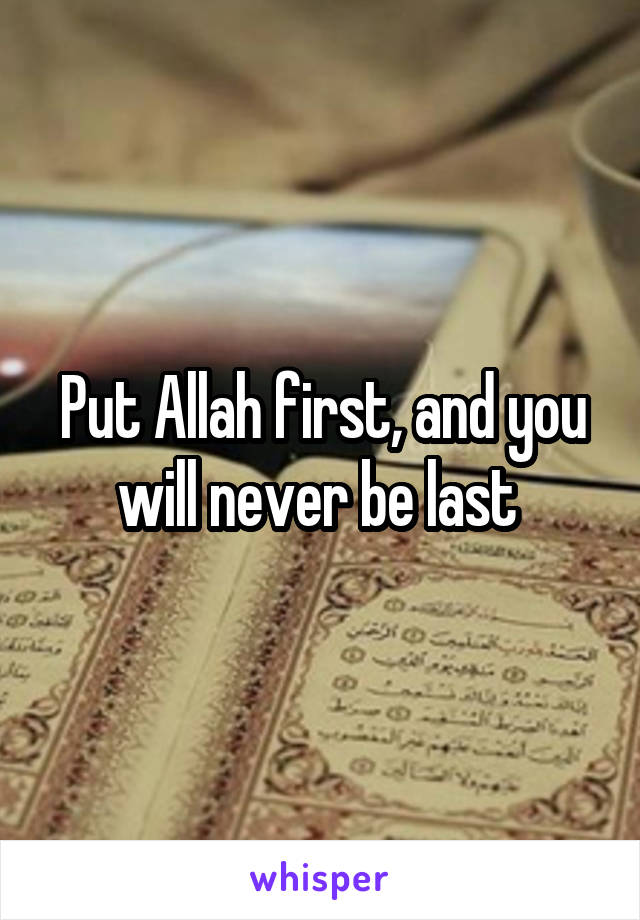 Put Allah first, and you will never be last