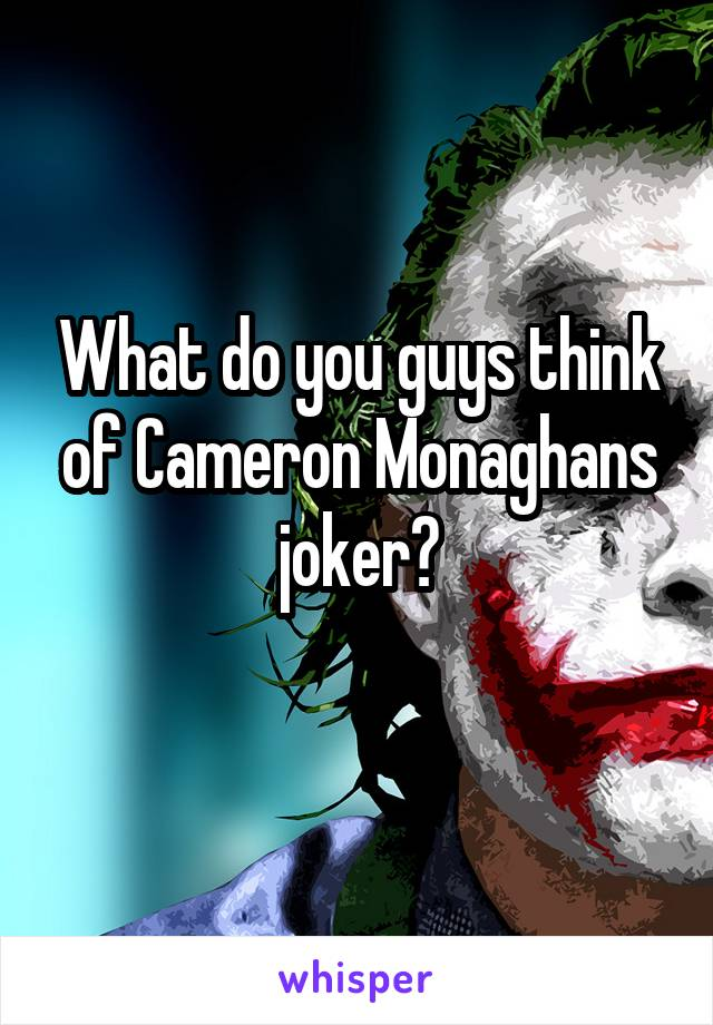 What do you guys think of Cameron Monaghans joker?