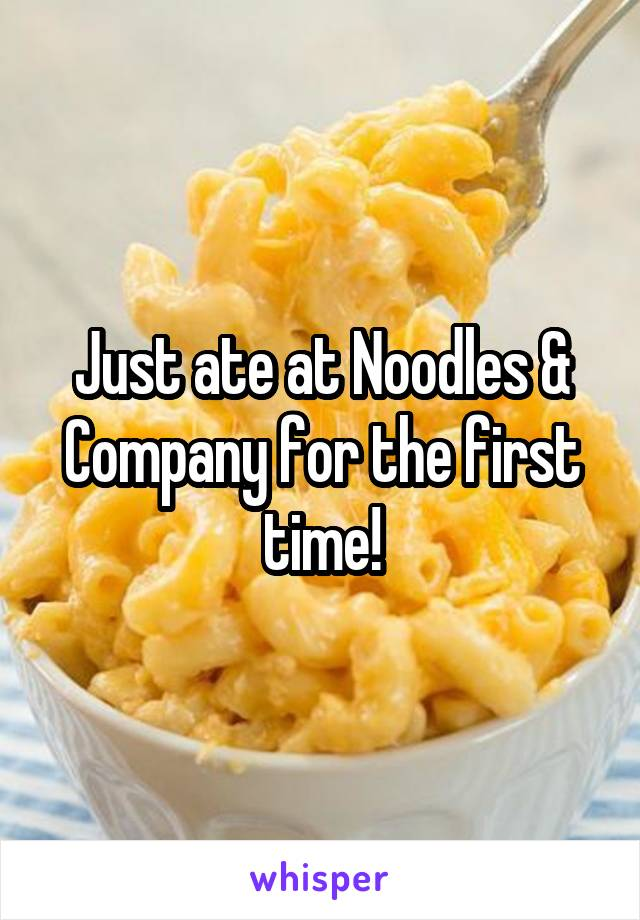 Just ate at Noodles & Company for the first time!