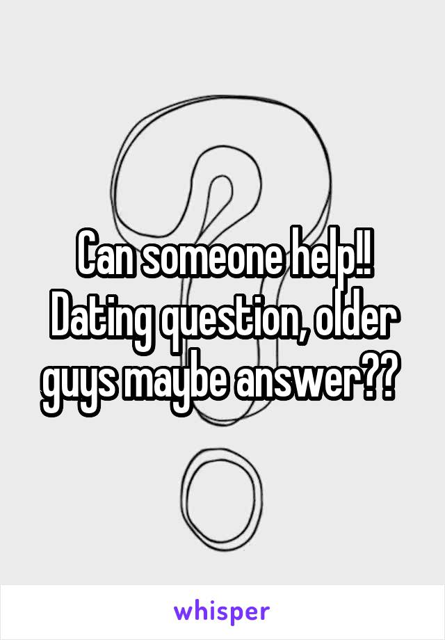 Can someone help!! Dating question, older guys maybe answer??