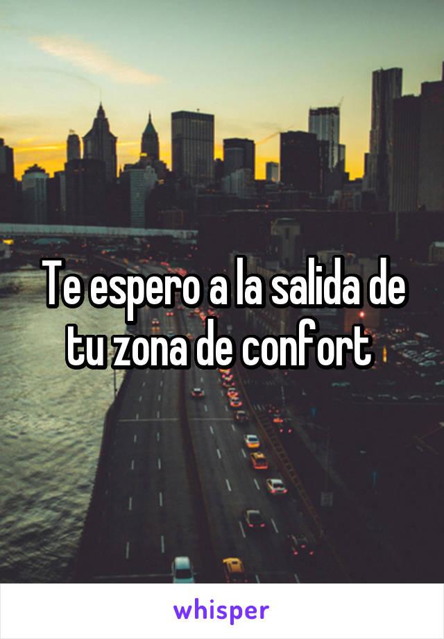 Te espero a la salida de tu zona de confort