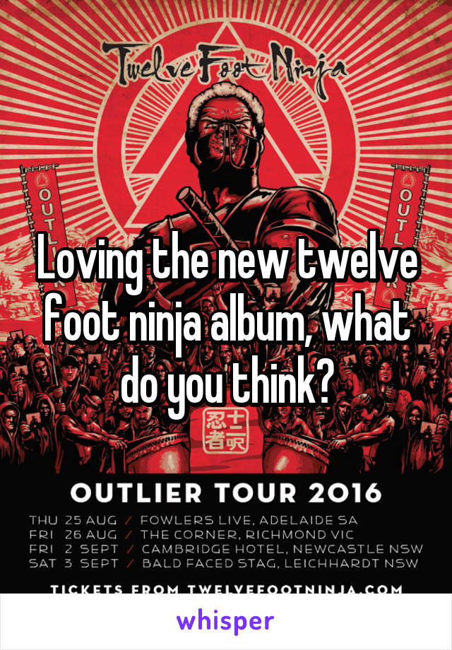 Loving the new twelve foot ninja album, what do you think?